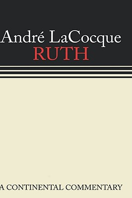 Ruth: A Continental Commentary - LaCocque, Andre, and Hanson, K C (Translated by)