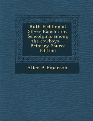 Ruth Fielding at Silver Ranch: Or, Schoolgirls Among the Cowboys - Emerson, Alice B