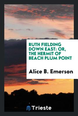 Ruth Fielding Down East: Or, the Hermit of Beach Plum Point - Emerson, Alice B