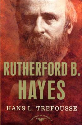 Rutherford B. Hayes: The American Presidents Series: The 19th President, 1877-1881 - Trefousse, Hans, and Schlesinger, Arthur M (Editor)