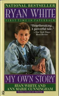 Ryan White: My Own Story - White, Ryan, and Cunningham, Ann Marie, and White, Jeanne (Afterword by)