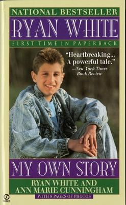 Ryan White: My Own Story - White, Ryan, and Cunningham, Ann Marie