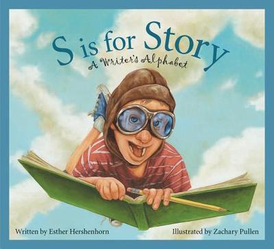 S Is for Story: A Writer's Alphabet - Hershenhorn, Esther