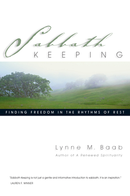 Sabbath Keeping: Finding Freedom in the Rhythms of Rest - Baab, Lynne M