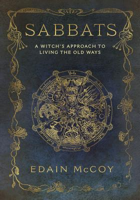 Sabbats: A Witch's Approach to Living the Old Ways - McCoy, Edain