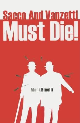 Sacco and Vanzetti Must Die! - Binelli, Mark