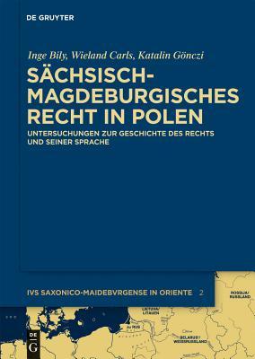 Sachsisch-Magdeburgisches Recht in Polen: Untersuchungen Zur Geschichte Des Rechts Und Seiner Sprache - Bily, Inge