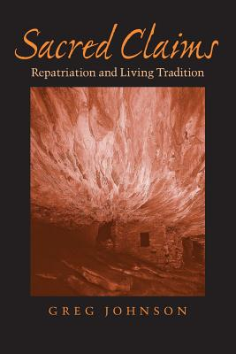 Sacred Claims: Repatriation and Living Tradition - Johnson, Greg