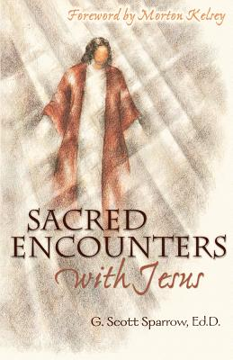 Sacred Encounters with Jesus - Sparrow, G Scott, Ed.D.