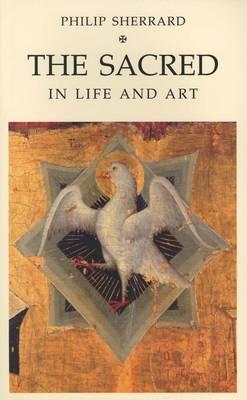 Sacred in Life and Art - Sherrard, Philip