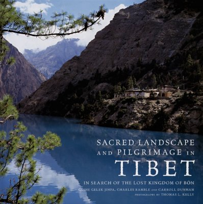Sacred Landsacpe and Pilgrimage in Tibet: In Search of the Lost Kingdom of Bon - Jinpa, Gesha Gelek, and Ramble, Charles, and Dunham, Carroll