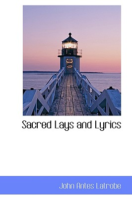 Sacred Lays and Lyrics - Latrobe, John Antes