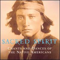 Sacred Spirit: Chants & Dances of Native Americans - Sacred Spirit