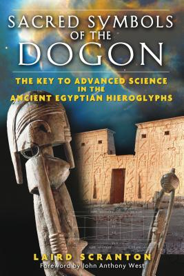 Sacred Symbols of the Dogon: The Key to Advanced Science in the Ancient Egyptian Hieroglyphs - Scranton, Laird, and West, John Anthony (Foreword by)
