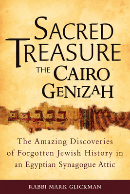 Sacred Treasure-The Cairo Genizah: The Amazing Discoveries of Forgotten Jewish History in an Egyptian Synagogue Attic - Glickman, Mark S, Rabbi