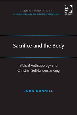 Sacrifice and the Body: Biblical Anthropology and Christian Self-understanding - Dunnill, John