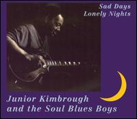 Sad Days, Lonely Nights - Junior Kimbrough & the Soul Blues Boys