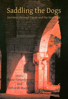 Saddling the Dogs: Journeys Through Egypt and the Near East - Fortenberry, Diane (Editor)