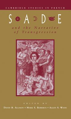Sade and the Narrative of Transgression - Allison, Csf, and Allison, David B, PhD (Editor), and Weiss, Allen S (Editor)