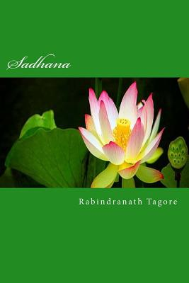 Sadhana: The Realization of Life - Tagore, Rabindranath