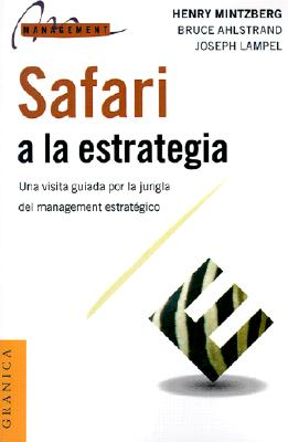Safari a la Estrategia: Una Visita Guiada Por La Jungla del Management Estrategico - Mintzberg, Henry, and Ahlstrand, Bruce, and Oklander, Adriana (Translated by)