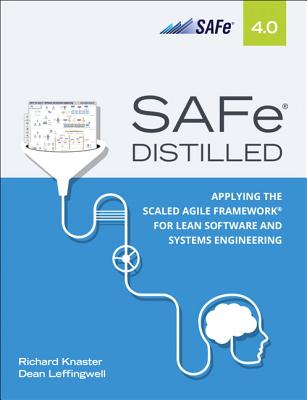 Safe 4.0 Distilled: Applying the Scaled Agile Framework for Lean Software and Systems Engineering - Knaster, Richard, and Leffingwell, Dean