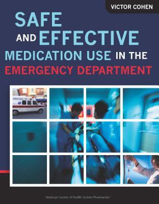 Safe and Effective Medication Use in the Emergency Department - Cohen, Victor, Pharm, Bcps (Editor)