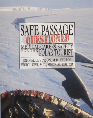 Safe Passage Questioned: Medical Care and Safety for the Polar Tourist - Scott Polar Research Institute, and Levinson, John M. (Editor), and Ger, Errol (Editor)