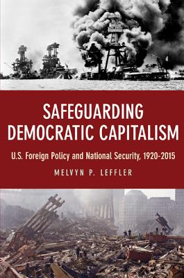 Safeguarding Democratic Capitalism: U.S. Foreign Policy and National Security, 1920-2015 - Leffler, Melvyn