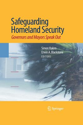 Safeguarding Homeland Security: Governors and Mayors Speak Out - Hakim, Simon (Editor), and Blackstone, Erwin a (Editor)