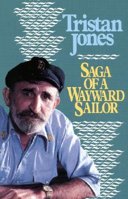 Saga of a Wayward Sailor - Jones, Tristan, and Yeats, William Butler (Epilogue by)