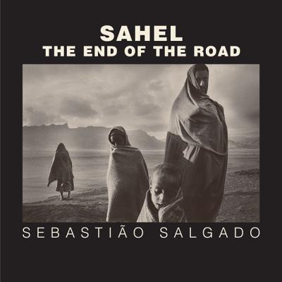 Sahel: The End of the Road - Salgado, Sebastiao, and Schell, Orville (Foreword by), and Ritchin, Fred (Introduction by)