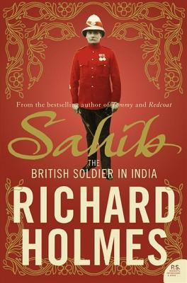 Sahib: The British Soldier in India 1750 1914 - Holmes, Richard