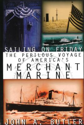 Sailing on Friday: The Perilous Voyage of America's Merchant Marine - Butler, John A