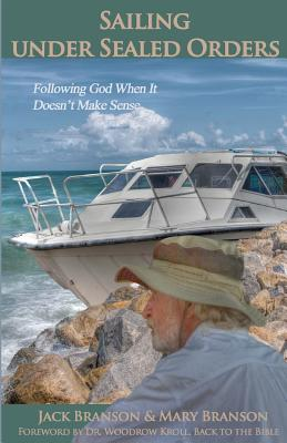Sailing Under Sealed Orders: Following God When It Doesn't Make Sense - Branson, Mary, and Branson, Jack
