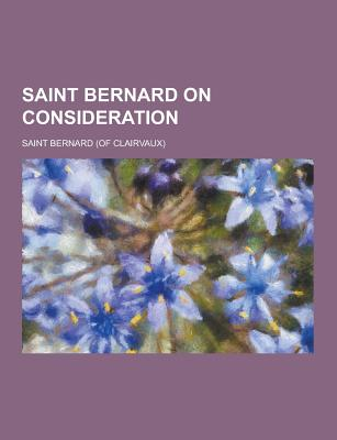 Saint Bernard on Consideration - Bernard, Saint