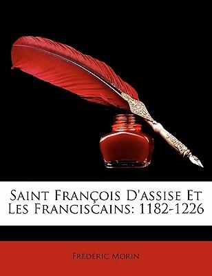 Saint Francois D'Assise Et Les Franciscains: 1182-1226 - Morin, Frederic