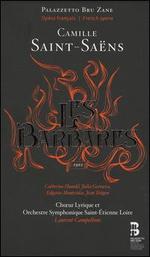 Saint-Saëns: Les Barbares - Catherine Hunold (vocals); Edgaras Montvidas (vocals); Ghezlane Hanzazi (vocals); Jean Teitgen (vocals);...