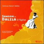 Saint-Sa�ns: Samson et Dalila � l'�glise