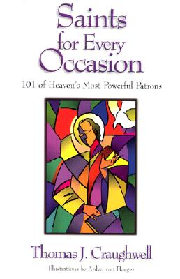 Saints for Every Occasion: 101 of Heaven's Most Powerful Patrons - Craughwell, Thomas J