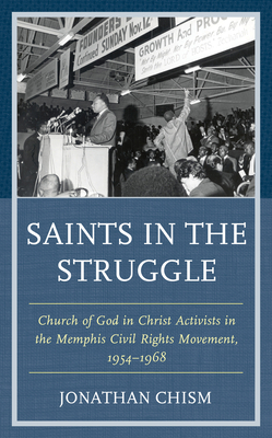 Saints in the Struggle: Church of God in Christ Activists in the Memphis Civil Rights Movement, 1954-1968 - Chism, Jonathan
