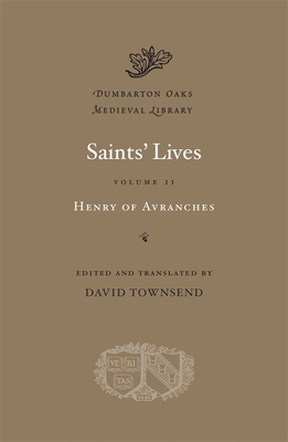 Saints' Lives, Volume II: Henry of Avranches - Henry of Avranches, and Townsend, David (Translated by)
