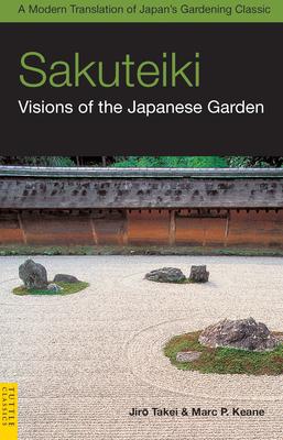 Sakuteiki: Visions of the Japanese Garden - Takei, Jiro