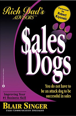 Sales Dogs: You Do Not Have to Be an Attack Dog to Be Successful in Sales - Singer, Blair