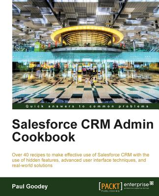 Salesforce CRM Admin Cookbook - Saraswathi, Ravi, and Singh, J., and Goodey, Paul