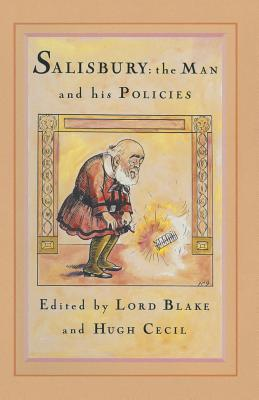 Salisbury, the Man and His Policies - Blake, Lord (Editor), and Cecil, Hugh (Editor)