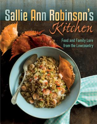 Sallie Ann Robinson's Kitchen: Food and Family Lore from the Lowcountry - Robinson, Sallie Ann