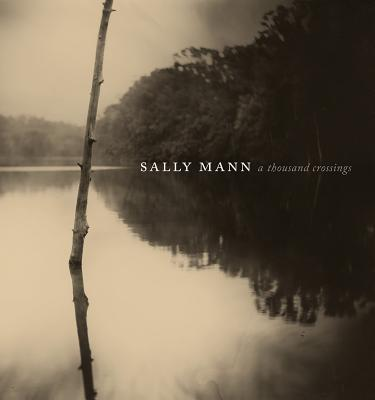 Sally Mann: A Thousand Crossings - Mann, Sally (Photographer), and Greenough, Sarah, and Kennel, Sarah