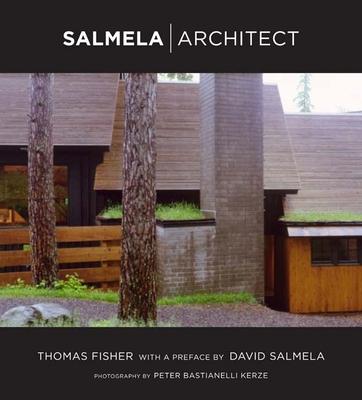 Salmela Architect - Fisher, Thomas, and Bastianelli-Kerze, Peter (Photographer), and Salmela, David (Preface by)
