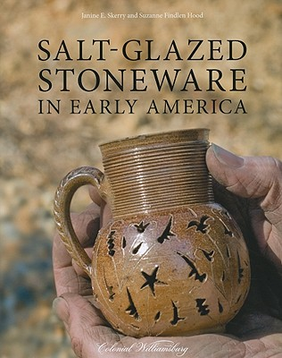 Salt-Glazed Stoneware in Early America - Skerry, Janine E